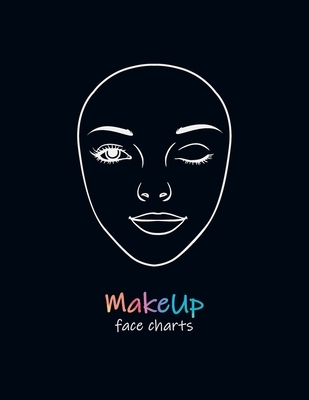MakeUp Face Charts: Paper Practice Face Charts For Makeup Artists