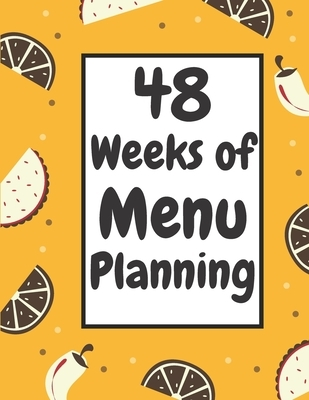 48 Weeks of Menu Planning: Weekly Meal Planner And Plan Your and Goals Weekly and Record Breakfast, Lunch, Dinner, Snacks and Shopping List and A