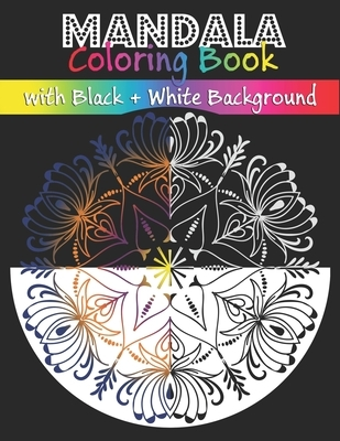 Mandala Coloring Book with Black + White Background: 120 coloring pages of Meditation Relaxation & Stress Relief 8.5 x 11 (21.59 x 27.94cm)