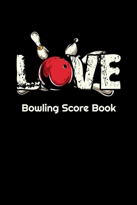 """Love Bowling Score Book: 6"""" X 9"""" Bowling Scores 97 Pages Score Sheets Notebook Softcover"""