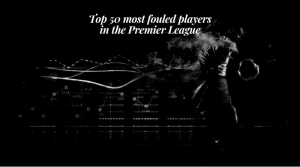 Top 50 most fouled players in the Premier League