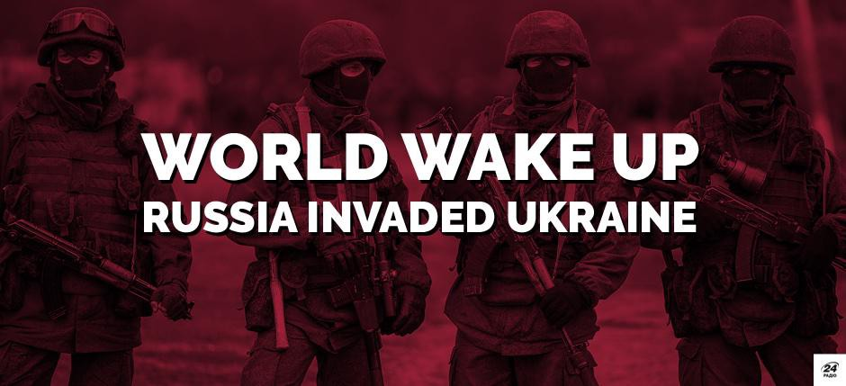 World Wake Up. Russia Invaded Ukraine