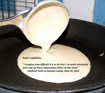 """Vladimir Putin to Russian media: """"I imagine how difficult it is to do that – to work constantly and cook up these information blinis on the stove."""" (May 19, 2016)"""