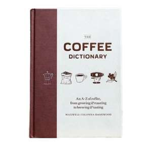 The Coffee Dictionary by Maxwell Colonna-Dashwood