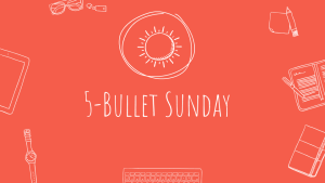Read more about the article 5-Bullet Sunday – #20