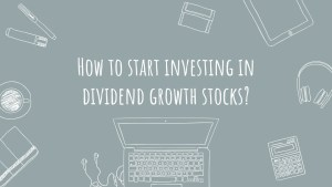 Read more about the article How to start investing in Dividend Growth stocks?