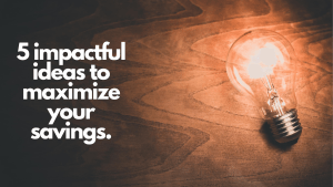 Read more about the article 5 impactful ideas to maximize your savings