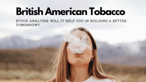Read more about the article British American Tobacco – Will it help you in building a better tomorrow?