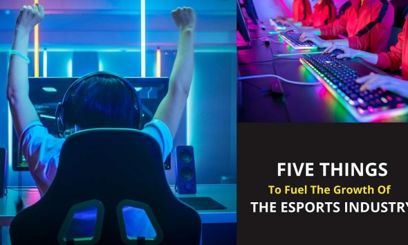 FIVE THINGS THAT WILL FUEL THE GROWTH OF ESPORTS INDUSTRY