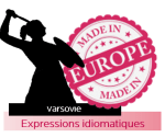 Made in Europe - Varsovie - Expressions idiomatiques