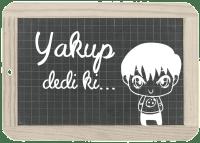 Turkey - Yakup dedi ki