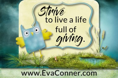 Strive to live a life full of giving