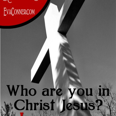 Who Are We in Christ Jesus?  What is Our Identity?