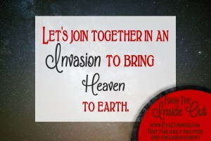 Let's bring an invasion of Heaven on earth.