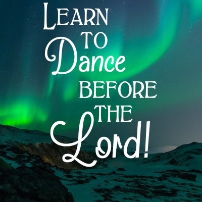 Daily Prayer – Are You Willing to Dance Before the Lord?
