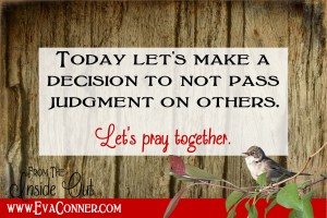 Today let's make a decision to not pass judgment on others