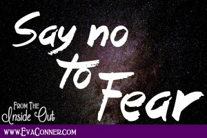 Say no to fear.