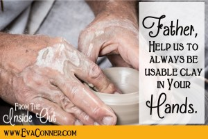 Help us to be usable clay in Your hands.