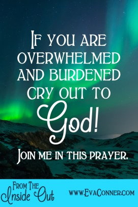 Cry out to God to take your burden.