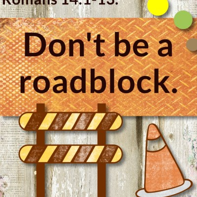 Romans 14:1-13 – Do Not Be a Roadblock
