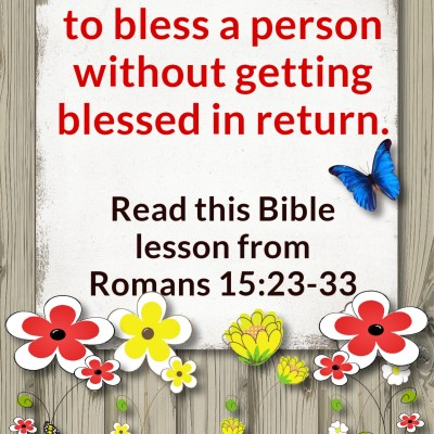 Romans 15:23-33 – Be Blessed as You Bless