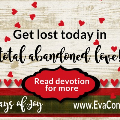 31 Days of Joy ~ Day 14 Total Abandoned Love