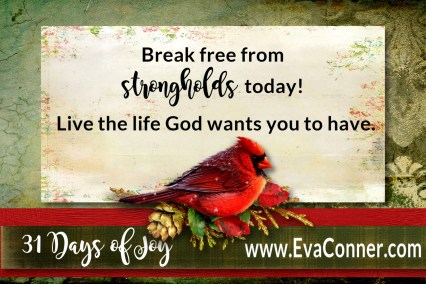 31 Days of Joy - Day 15 Break free from strongholds