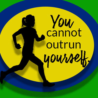 You cannot outrun You.