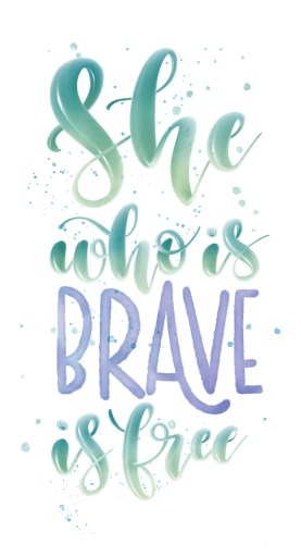 She who is brave is free lettering quote