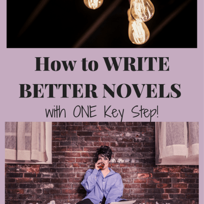 How to Write Better Novels with ONE Key Step