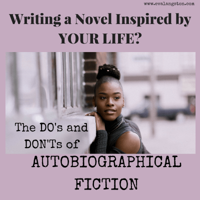 Writing a Novel Inspired by Your Life?  The Do's and Don'ts of Writing Autobiographical Fiction