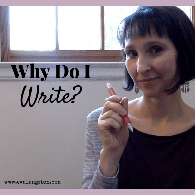 Why do you write? Here is my list of reasons why I write.