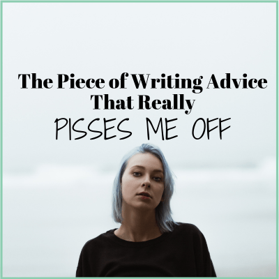 "Four reasons why the writing advice ""write every day"" pisses me off"