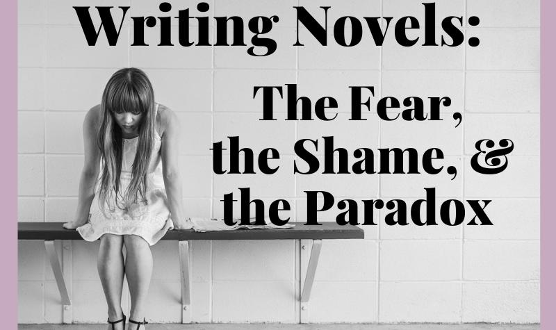 writing novels fear shame paradox