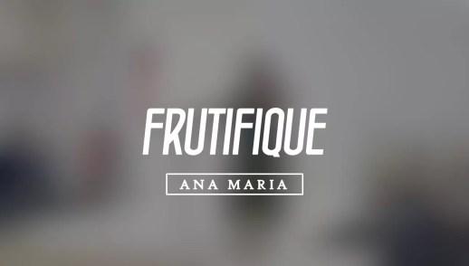 FRUTIFIQUE - ANA MARIA