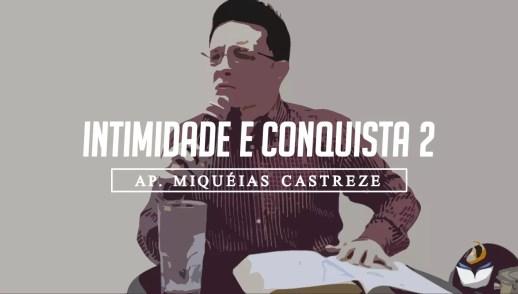 INTIMIDADE E CONQUISTA 2 / II REIS 2:9 - BUSCANDO A PRESENÇA