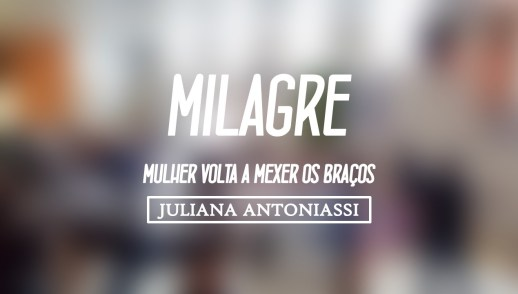 MILAGRE - MULHER VOLTA A MEXER OS BRAÇOS [ JULIANA ANTONIASSI ]