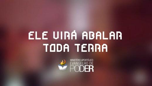 ELE VIRÁ ABALAR TODA TERRA