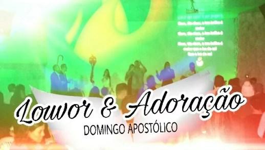 LOUVOR E ADORAÇÃO - DOMINGO APOSTÓLICO (25, Jun 2017)