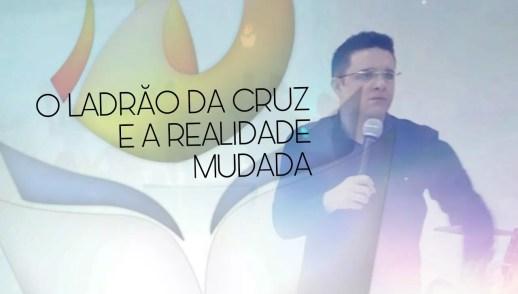 A REALIDADE DE UM LADRÃO DA CRUZ FOI MUDADA POR JESUS