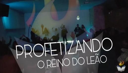 PROFETIZANDO O REINO DO LEÃO EM NOSSA TERRA