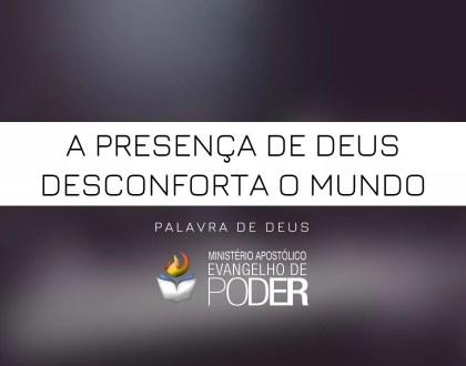 A PRESENÇA DE DEUS DESCONFORTA O MUNDO [PALAVRA DE DEUS]