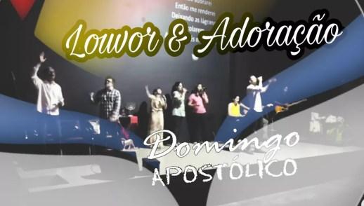 LOUVOR E ADORAÇÃO - DOMINGO APOSTÓLICO (22, Out 2017)