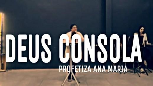 DEUS CONSOLA - PROFETIZA ANA MARIA