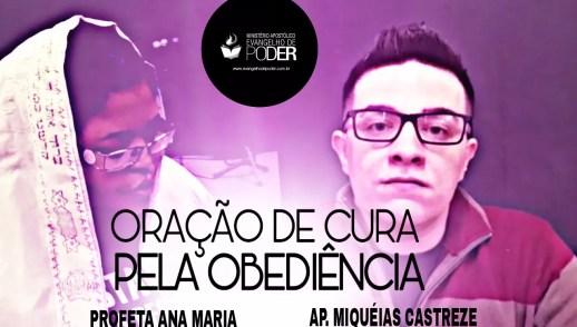 ORAÇÃO DE CURA PELA OBEDIÊNCIA - AP. MIQUÉIAS CASTREZE E PROFETA ANA MARIA