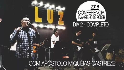 CONFERÊNCIA 2018 - DIA 2 - COMPLETO - EVANGELHO DE PODER - LUZ - O PODER CRIATIVO DE DEUS