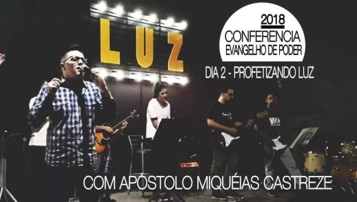 CONFERÊNCIA 2018 - DIA 2 - PROFETIZANDO LUZ - EVANGELHO DE PODER - LUZ O PODER CRIATIVO DE DEUS