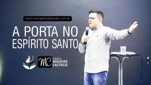 A PORTA NO ESPÍRITO SANTO | Ap. Miquéias Castreze