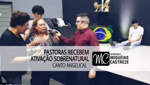 Pastoras Recebem Ativação Sobrenatural - Canto Angelical | Ap. Miquéias Castreze