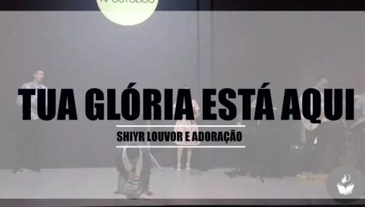 TUA GLÓRIA ESTÁ AQUI | SHIYR LOUVOR E ADORAÇÃO